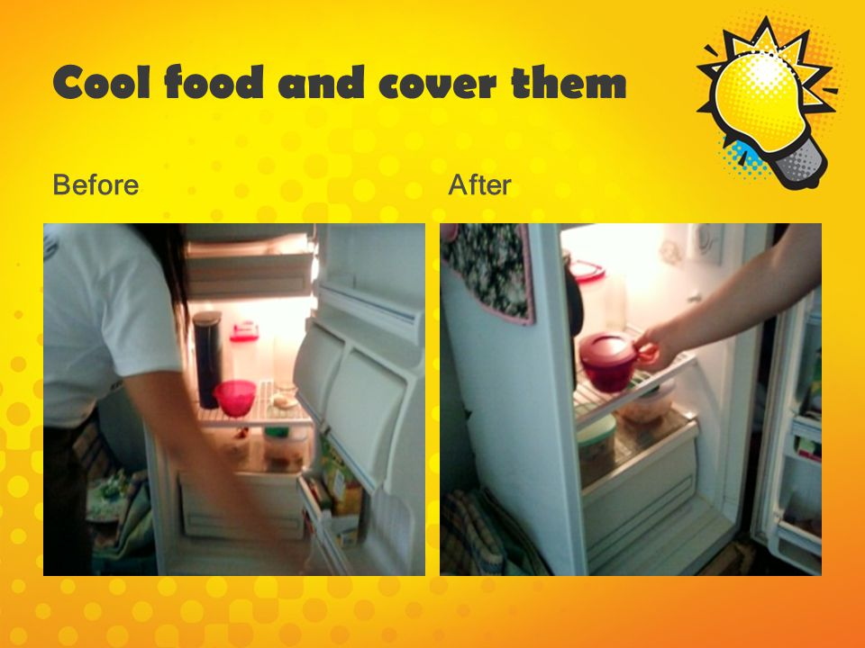 Cool food and cover them BeforeAfter