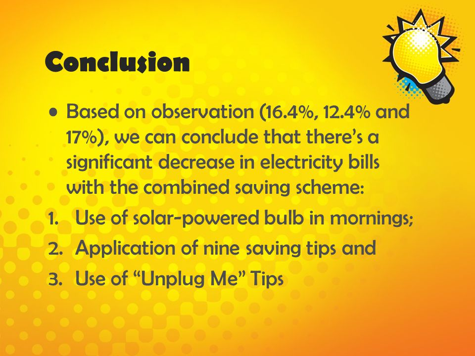Conclusion Based on observation (16.4%, 12.4% and 17%), we can conclude that theres a significant decrease in electricity bills with the combined savi