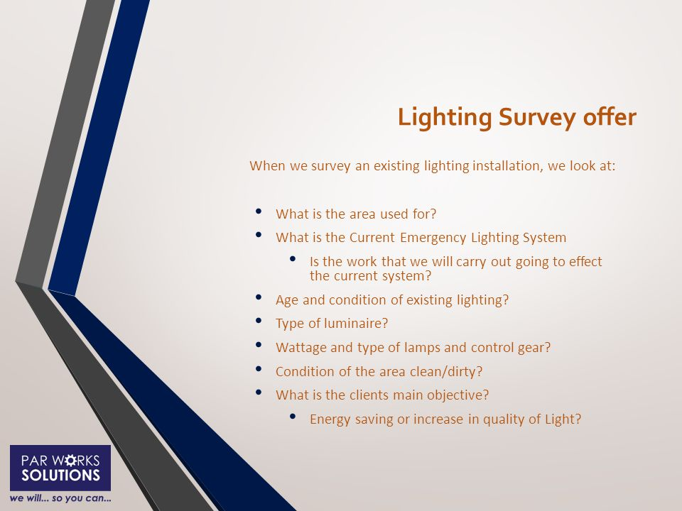 Lighting Survey offer When we survey an existing lighting installation, we look at: What is the area used for.