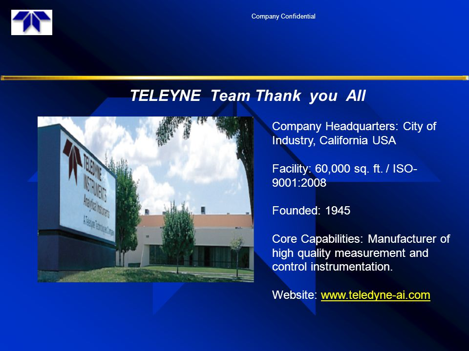 TELEYNE Team Thank you All Company Confidential Company Headquarters: City of Industry, California USA Facility: 60,000 sq.