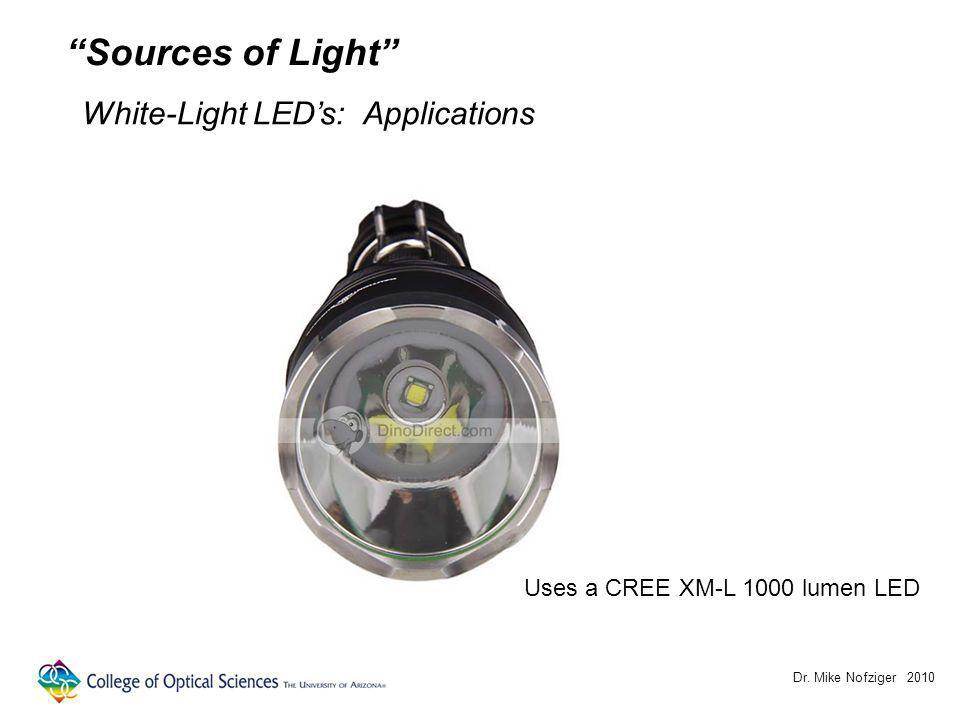 Dr. Mike Nofziger 2010 Sources of Light White-Light LEDs: Applications Uses a CREE XM-L 1000 lumen LED