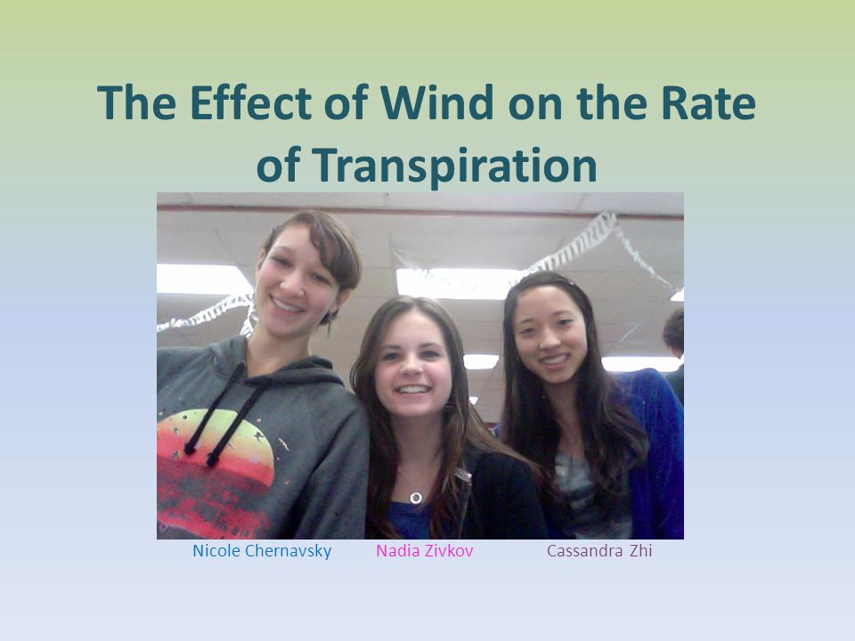 The Effect of Wind on the Rate of Transpiration Nicole Chernavsky Nadia Zivkov Cassandra Zhi