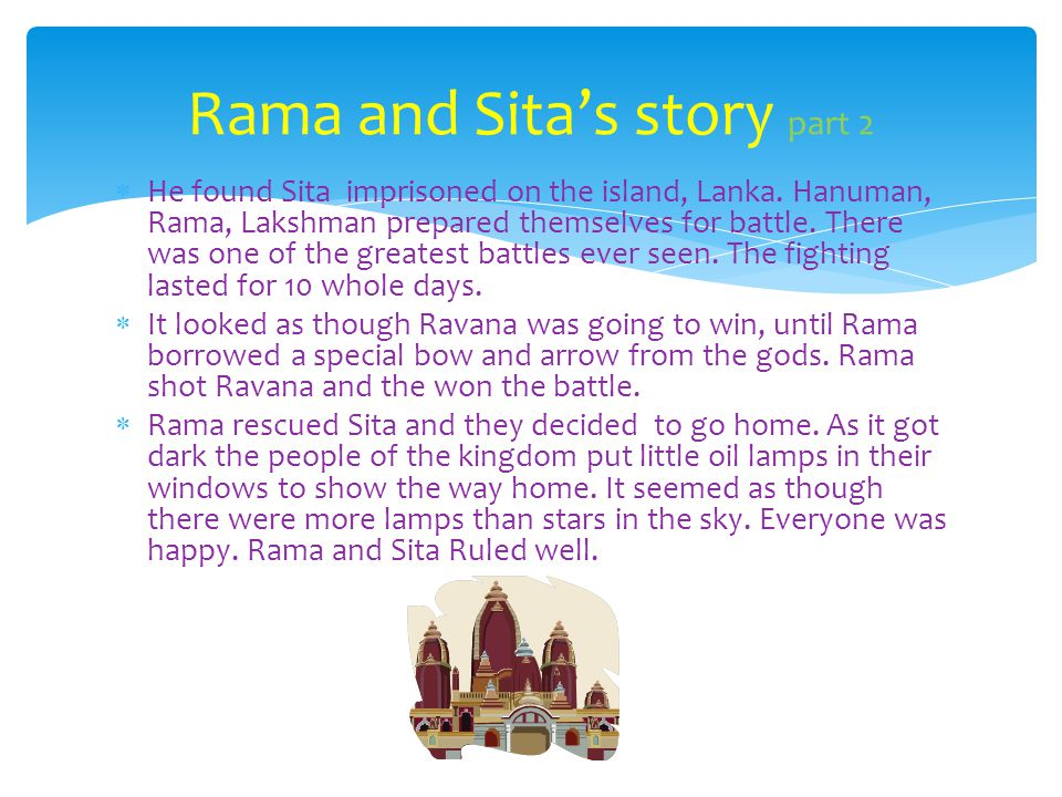 He found Sita imprisoned on the island, Lanka. Hanuman, Rama, Lakshman prepared themselves for battle. There was one of the greatest battles ever seen