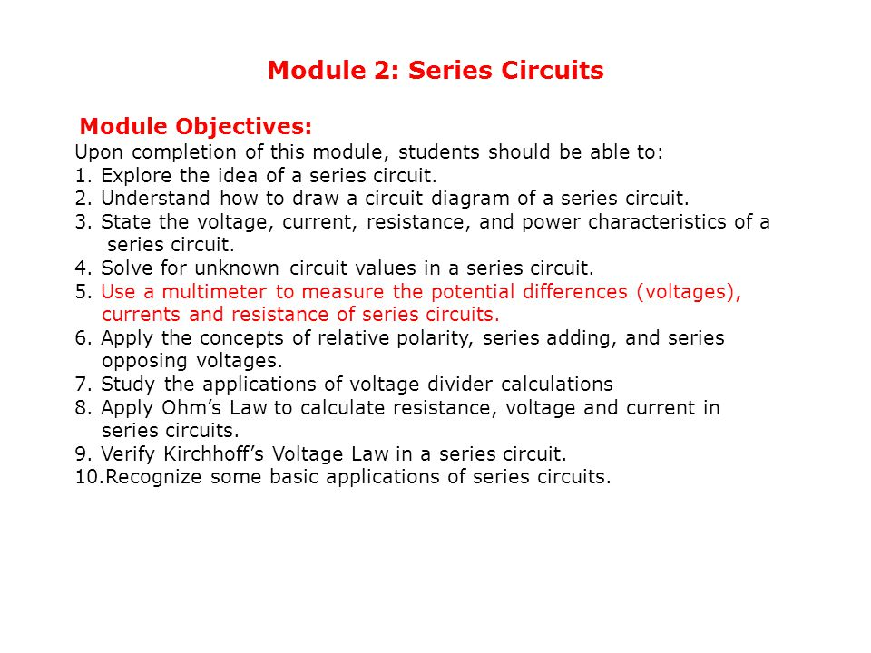 Module 2: Series Circuits Module Objectives: Upon completion of this module, students should be able to: 1.