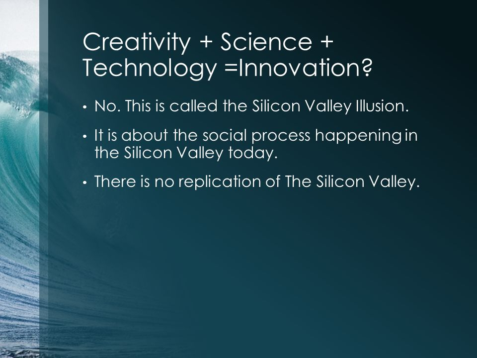 Creativity + Science + Technology =Innovation. No.