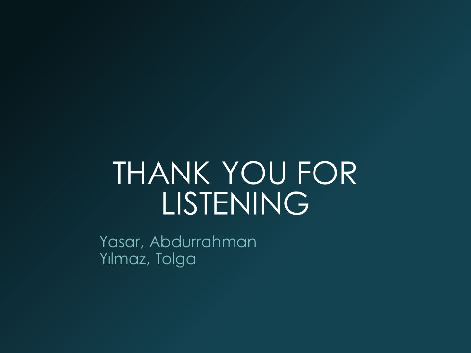 THANK YOU FOR LISTENING Yasar, Abdurrahman Yılmaz, Tolga