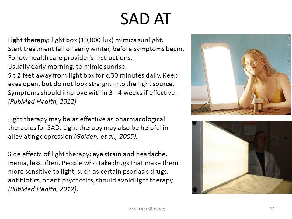 SAD AT www.agrability.org28 Light therapy: light box (10,000 lux) mimics sunlight.