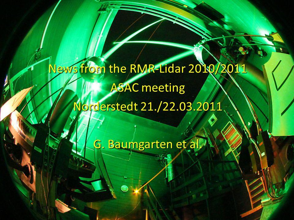 News from the RMR-Lidar 2010/2011 ASAC meeting Norderstedt 21./22.03.2011 G. Baumgarten et al.