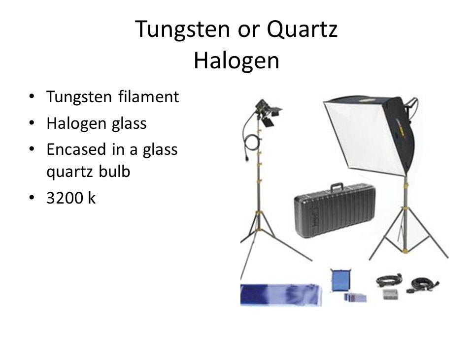 Tungsten or Quartz Halogen Tungsten filament Halogen glass Encased in a glass quartz bulb 3200 k