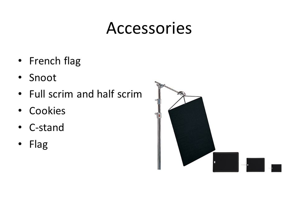 Accessories French flag Snoot Full scrim and half scrim Cookies C-stand Flag