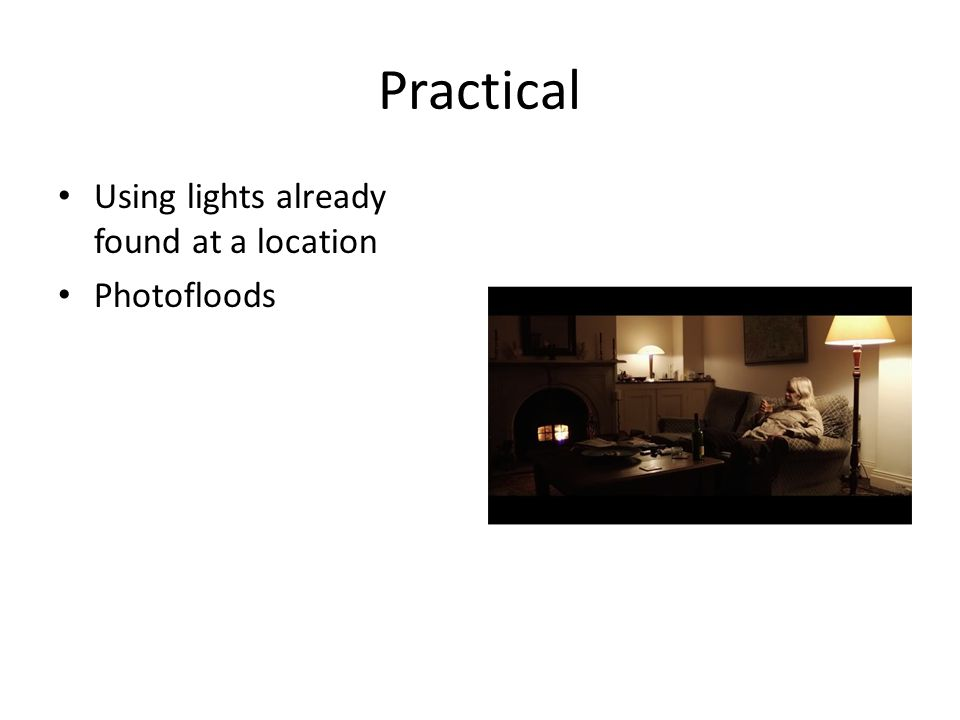 Practical Using lights already found at a location Photofloods