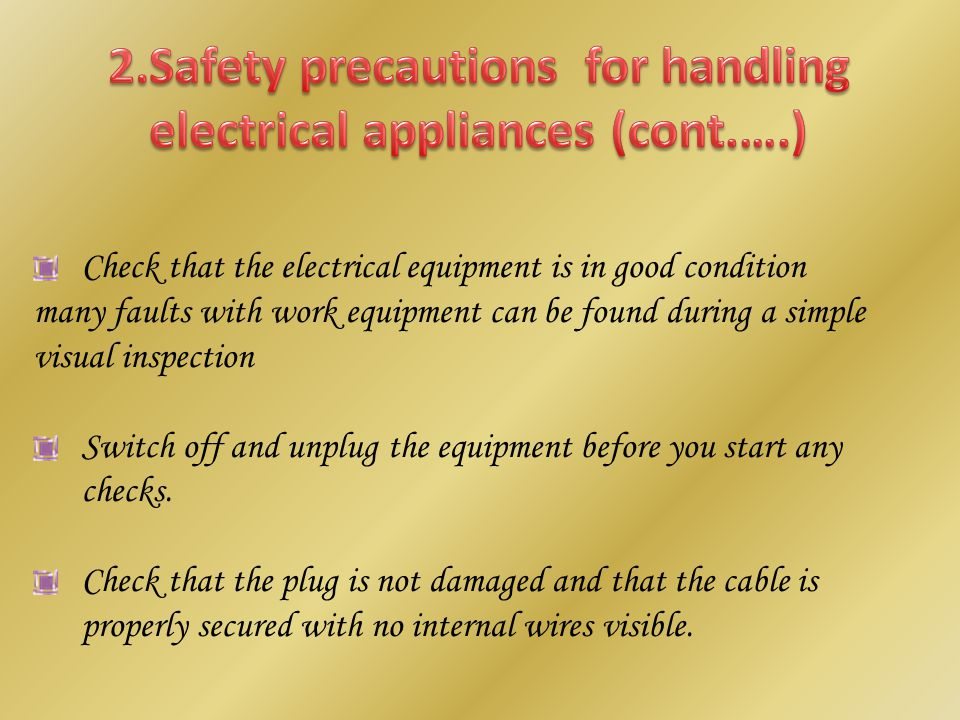 Check that the electrical equipment is in good condition many faults with work equipment can be found during a simple visual inspection Switch off and