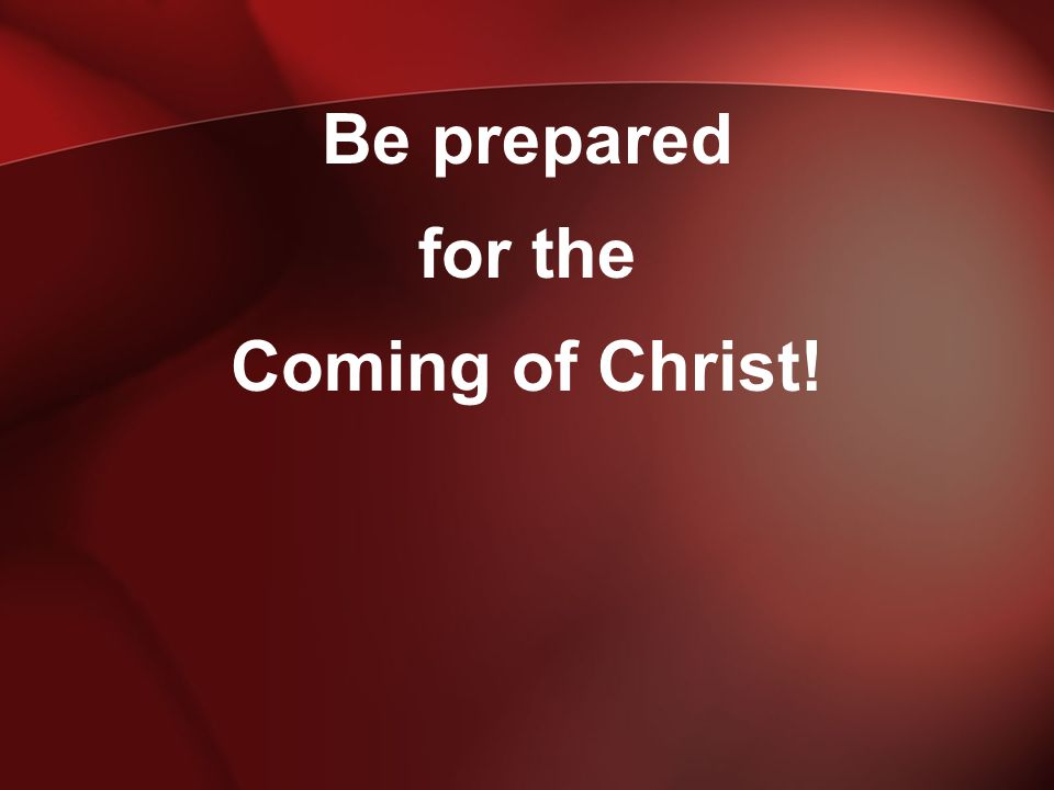 HOW can I be prepared.But the day of the Lord will come like a thief.