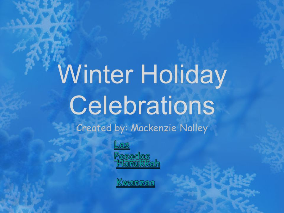 Winter Holiday Celebrations Created by: Mackenzie Nalley