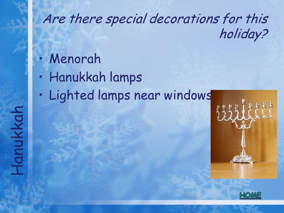 Are there special decorations for this holiday? Menorah Hanukkah lamps Lighted lamps near windows Hanukkah