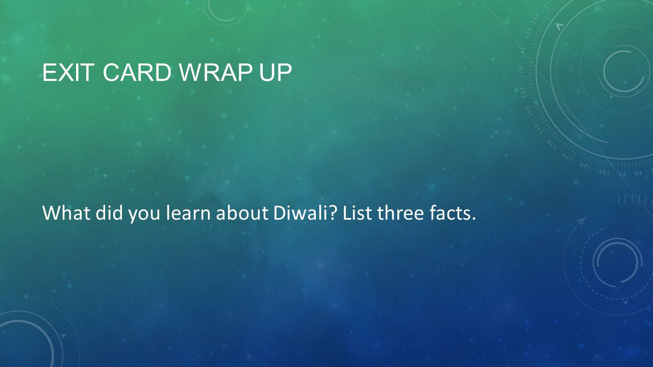 EXIT CARD WRAP UP What did you learn about Diwali? List three facts.