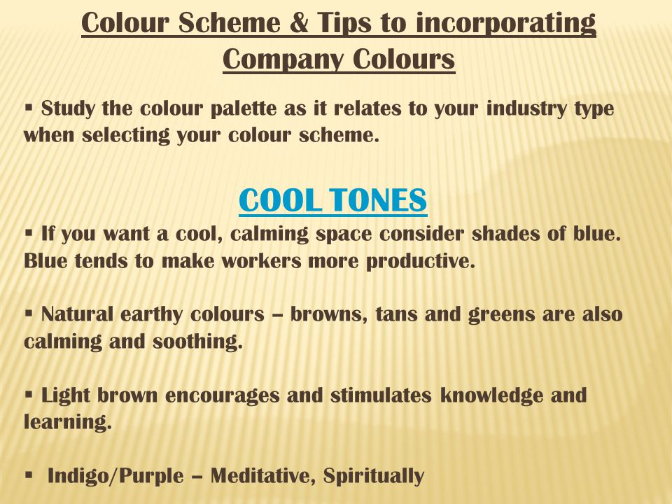 Colour Scheme & Tips to incorporating Company Colours Study the colour palette as it relates to your industry type when selecting your colour scheme.