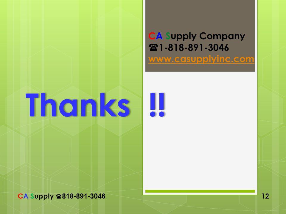 CA Supply 818-891-3046 12 Thanks !!Thanks !! CA Supply Company 1-818-891-3046 www.casupplyinc.com