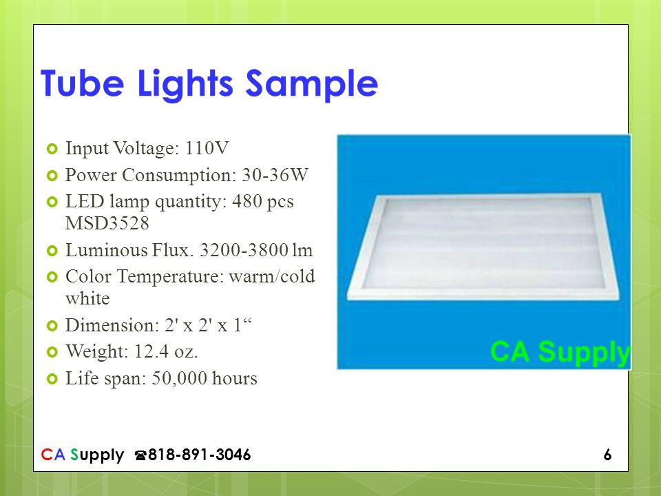 CA Supply 818-891-3046 6 Tube Lights Sample Input Voltage: 110V Power Consumption: 30-36W LED lamp quantity: 480 pcs MSD3528 Luminous Flux.