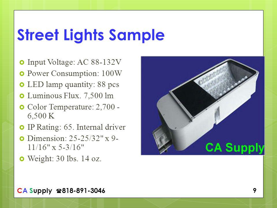 CA Supply 818-891-3046 9 Street Lights Sample Input Voltage: AC 88-132V Power Consumption: 100W LED lamp quantity: 88 pcs Luminous Flux.