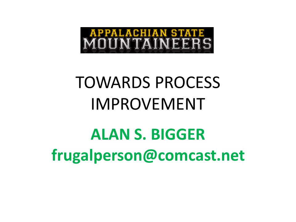 TOWARDS PROCESS IMPROVEMENT ALAN S. BIGGER frugalperson@comcast.net
