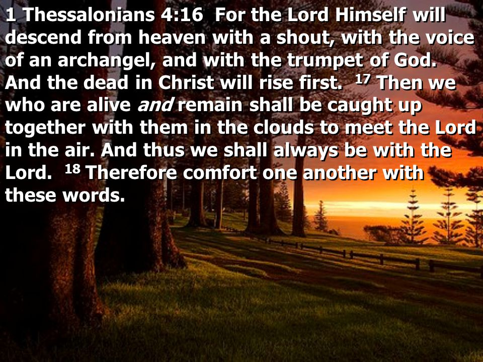 1 Thessalonians 4:16 For the Lord Himself will descend from heaven with a shout, with the voice of an archangel, and with the trumpet of God.