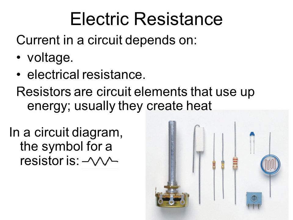 Electric Resistance Current in a circuit depends on: voltage. electrical resistance. Resistors are circuit elements that use up energy; usually they c