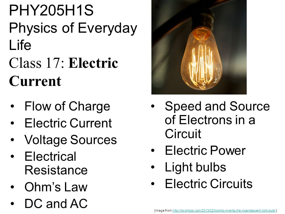 PHY205H1S Physics of Everyday Life Class 17: Electric Current Flow of Charge Electric Current Voltage Sources Electrical Resistance Ohms Law DC and AC