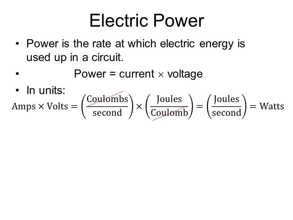 Electric Power Power is the rate at which electric energy is used up in a circuit. Power = current voltage In units: