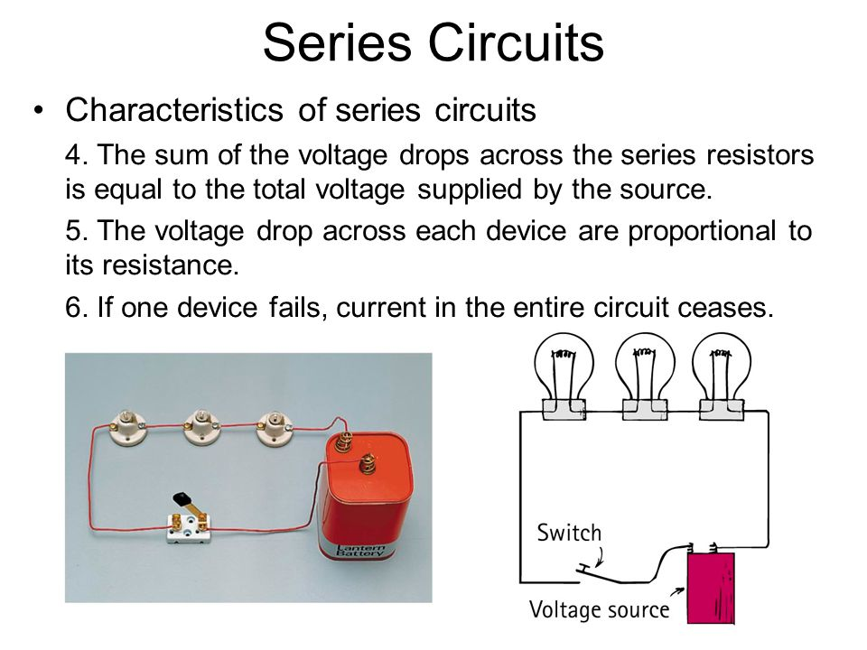 Series Circuits Characteristics of series circuits 4. The sum of the voltage drops across the series resistors is equal to the total voltage supplied