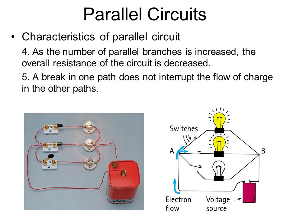 Parallel Circuits Characteristics of parallel circuit 4. As the number of parallel branches is increased, the overall resistance of the circuit is dec