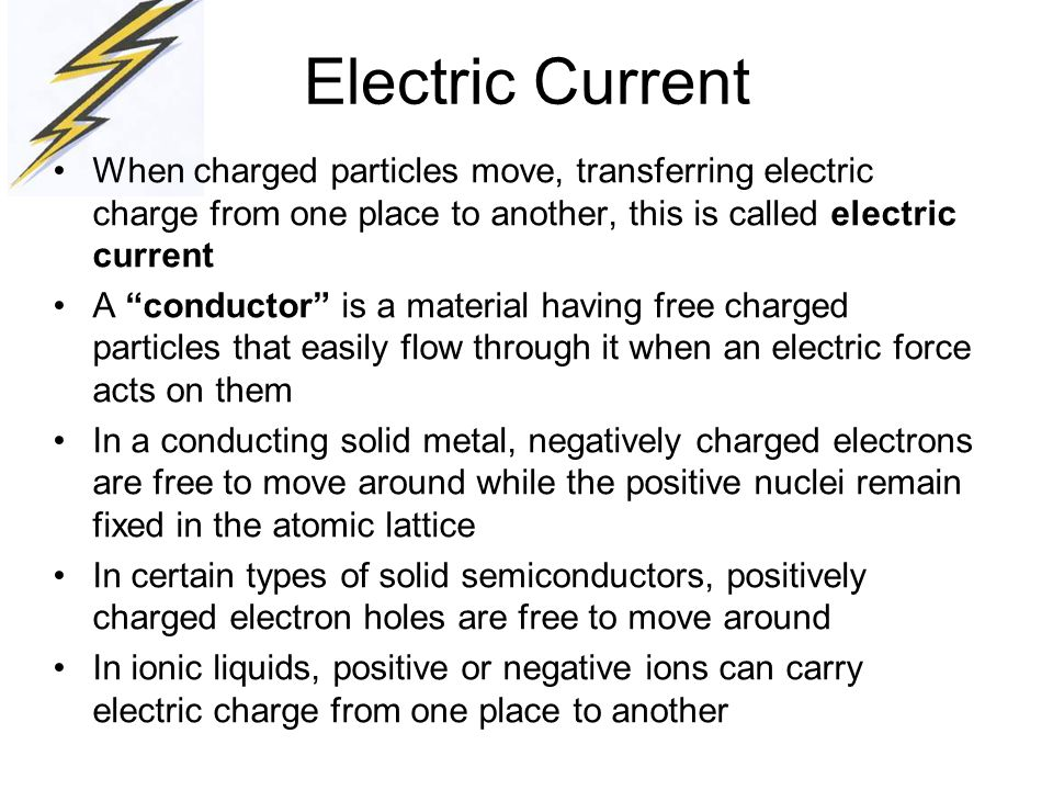 Electric Current When charged particles move, transferring electric charge from one place to another, this is called electric current A conductor is a