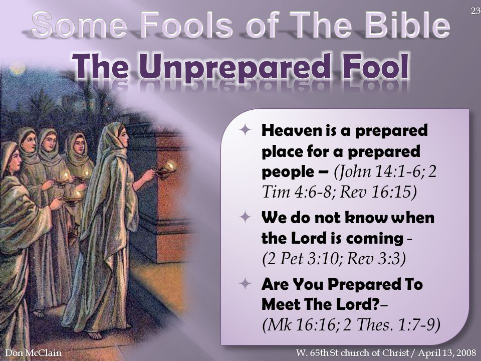 Heaven is a prepared place for a prepared people – (John 14:1-6; 2 Tim 4:6-8; Rev 16:15) We do not know when the Lord is coming - (2 Pet 3:10; Rev 3:3