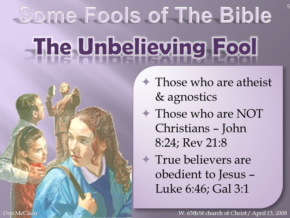 Those who are atheist & agnostics Those who are NOT Christians – John 8:24; Rev 21:8 True believers are obedient to Jesus – Luke 6:46; Gal 3:1 Don McC