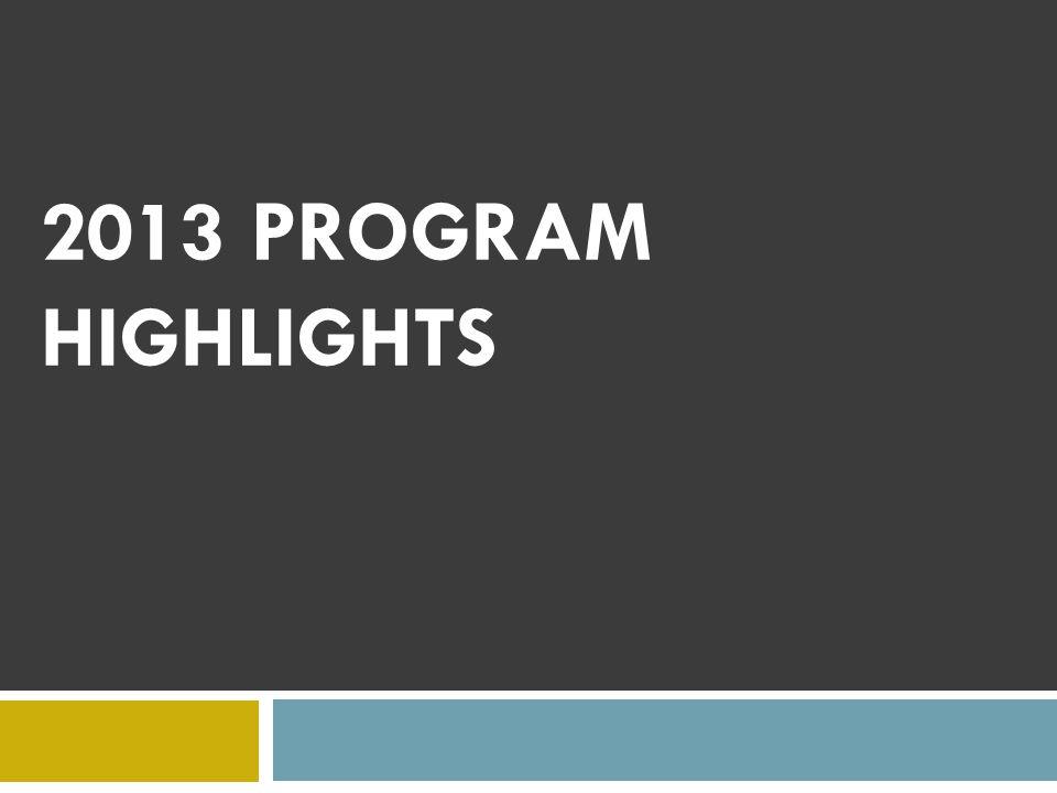 2013 PROGRAM HIGHLIGHTS