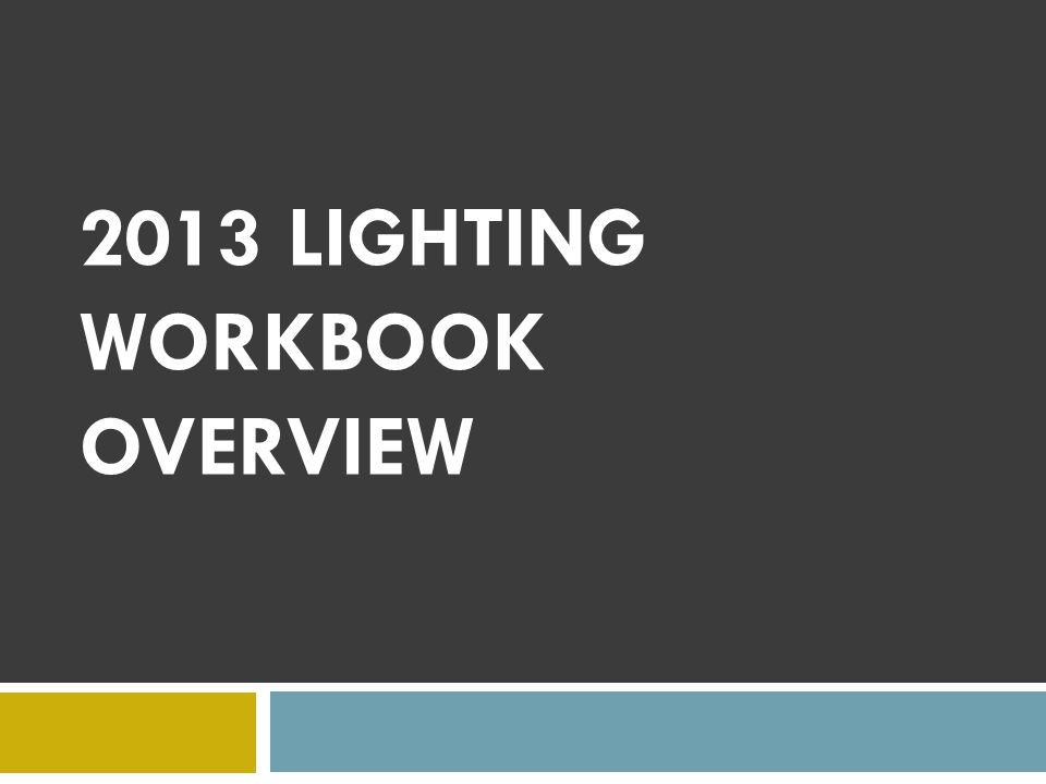 2013 LIGHTING WORKBOOK OVERVIEW
