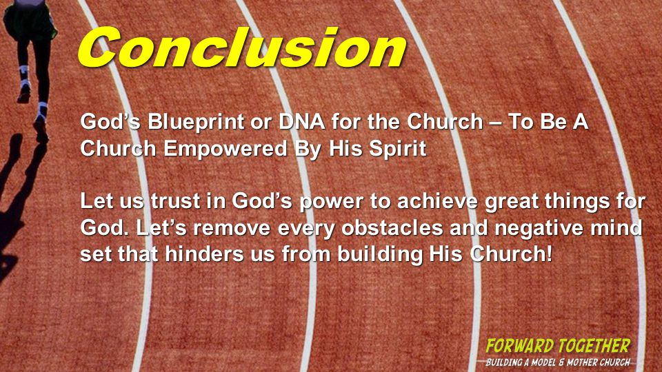 Conclusion Gods Blueprint or DNA for the Church – To Be A Church Empowered By His Spirit Let us trust in Gods power to achieve great things for God.