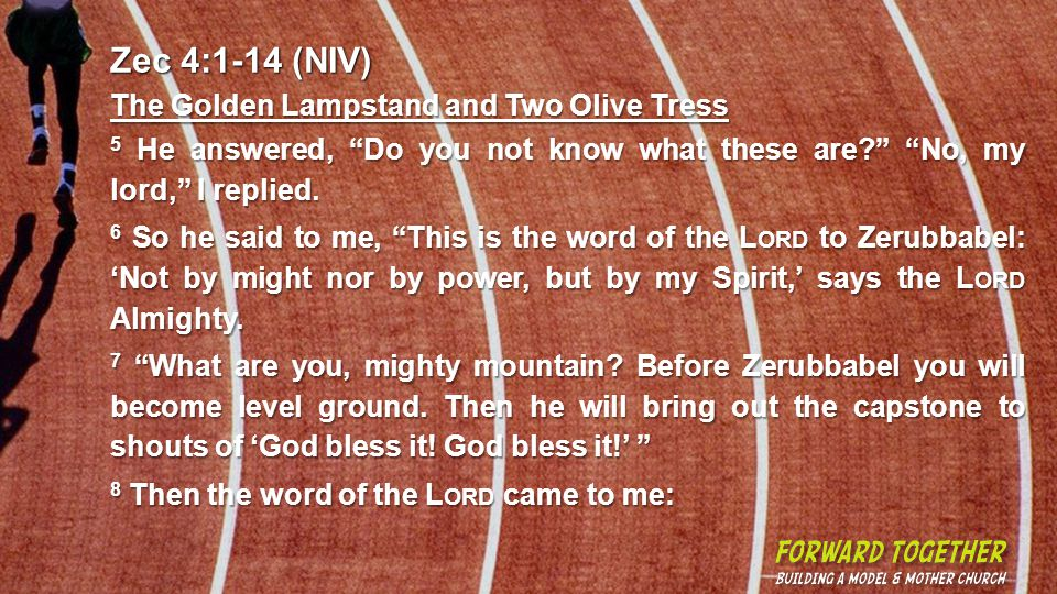 Zec 4:1-14 (NIV) The Golden Lampstand and Two Olive Tress 5 He answered, Do you not know what these are.
