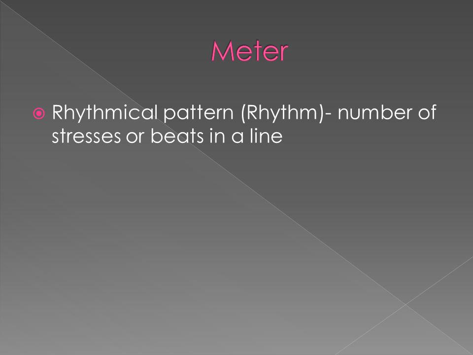 Rhythmical pattern (Rhythm)- number of stresses or beats in a line