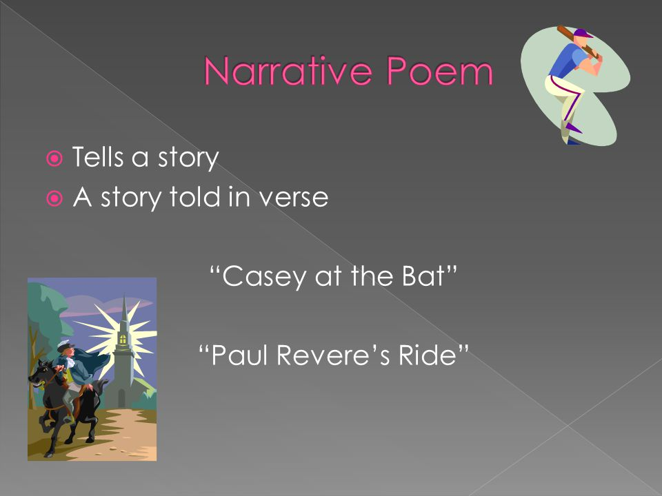 Tells a story A story told in verse Casey at the Bat Paul Reveres Ride