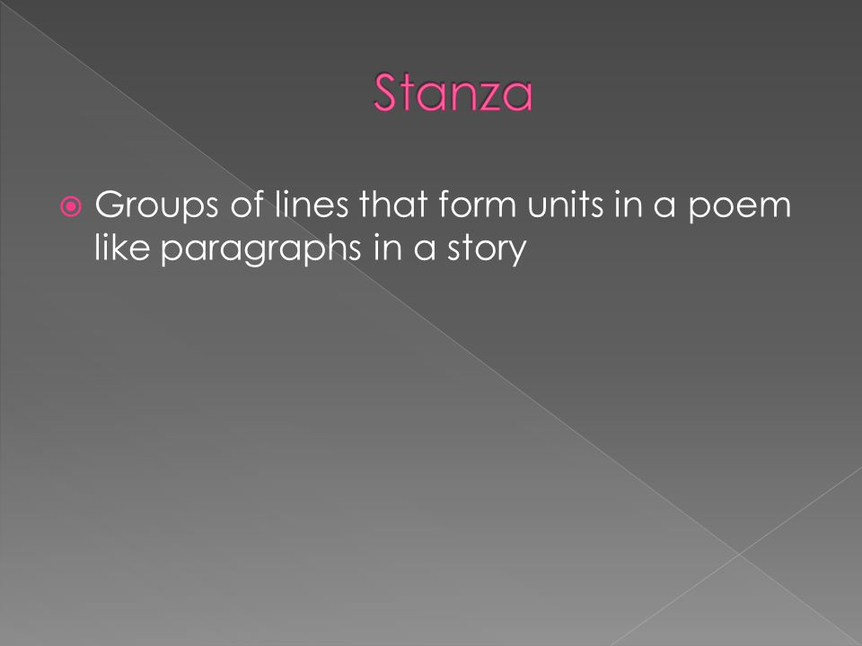 Groups of lines that form units in a poem like paragraphs in a story