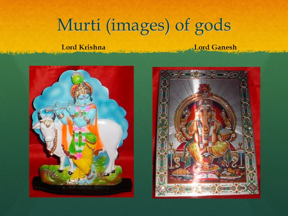 Murtis : images of deities The shrine will contain at least one image, called a murti, of their gods, for example, Lord Ganesh or Lord Krishna.