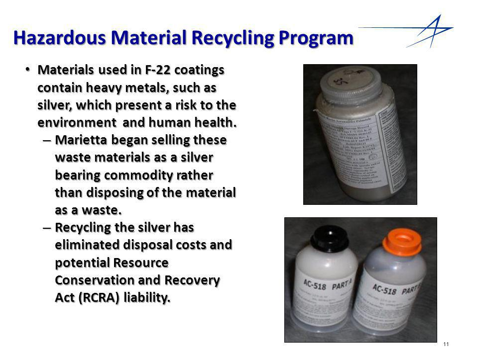 11 Hazardous Material Recycling Program Materials used in F-22 coatings contain heavy metals, such as silver, which present a risk to the environment and human health.