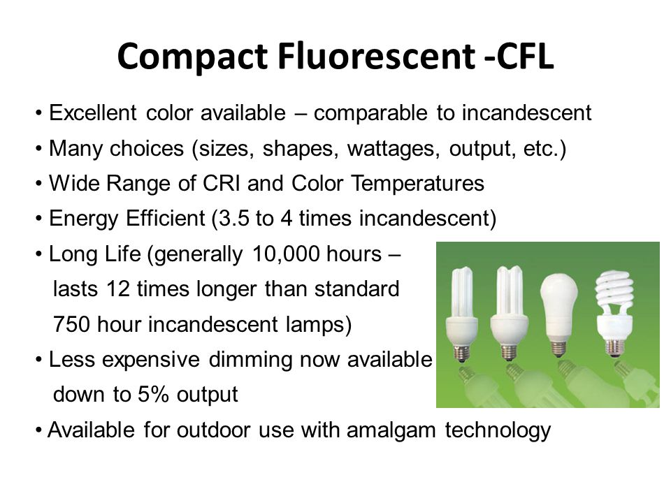 Compact Fluorescent Lamps (CFLs) Fluorescent lamp that is small in size (~2 in.