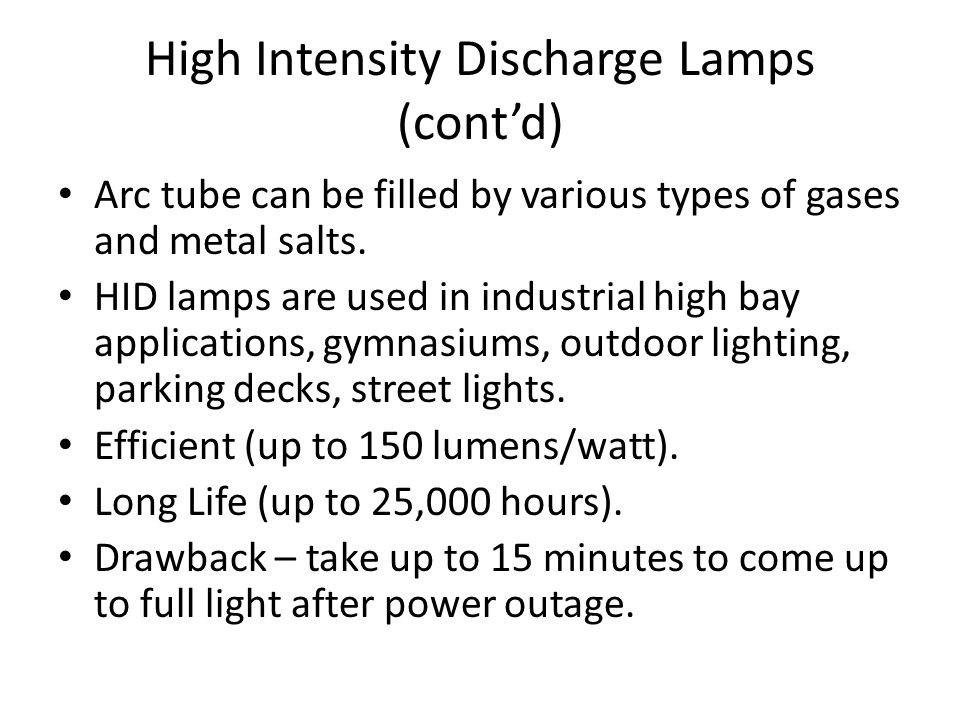 High Intensity Discharge (HID) Lamps An HID Produces light by means of an electric arc between tungsten electrodes housed inside a translucent or transparent fused quartz or fused alumina (ceramic) arc tube filled with special gases.