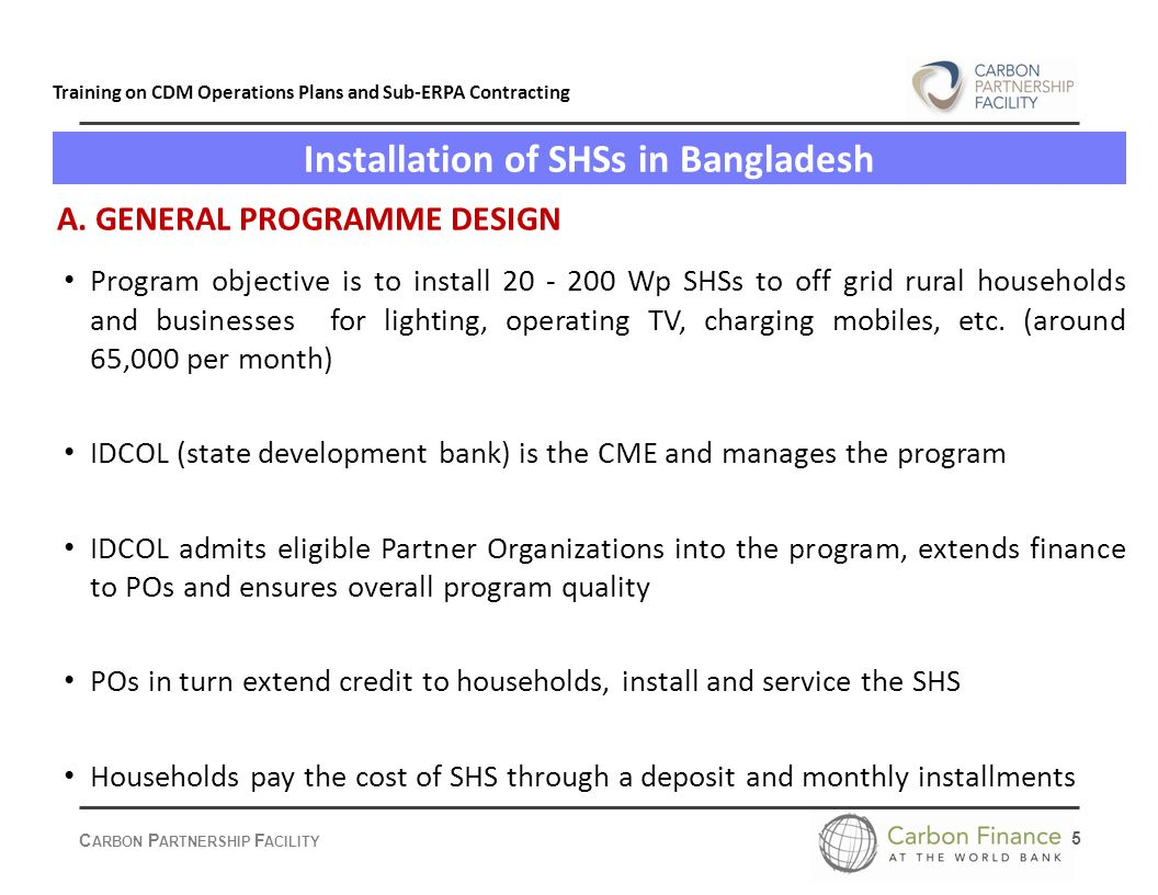 C ARBON P ARTNERSHIP F ACILITY 5 Training on CDM Operations Plans and Sub-ERPA Contracting Installation of SHSs in Bangladesh Program objective is to install 20 - 200 Wp SHSs to off grid rural households and businesses for lighting, operating TV, charging mobiles, etc.