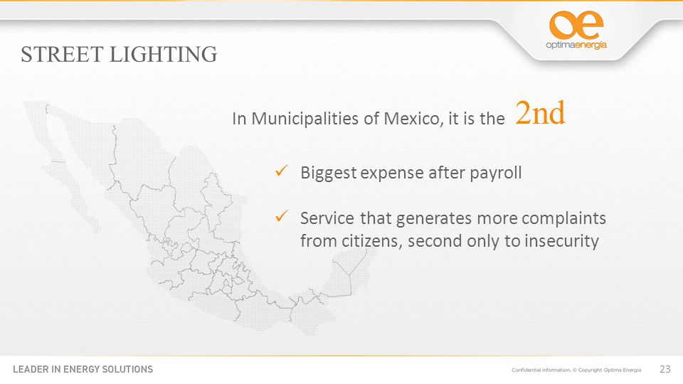 In Municipalities of Mexico, it is the Biggest expense after payroll Service that generates more complaints from citizens, second only to insecurity STREET LIGHTING 23 2nd