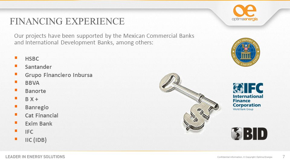 FINANCING EXPERIENCE 7 Our projects have been supported by the Mexican Commercial Banks and International Development Banks, among others: HSBC Santander Grupo Financiero Inbursa BBVA Banorte B X + Banregio Cat Financial Exim Bank IFC IIC (IDB)