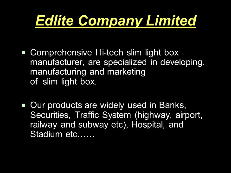 Edlite Company Limited Comprehensive Hi-tech slim light box manufacturer, are specialized in developing, manufacturing and marketing of slim light box.