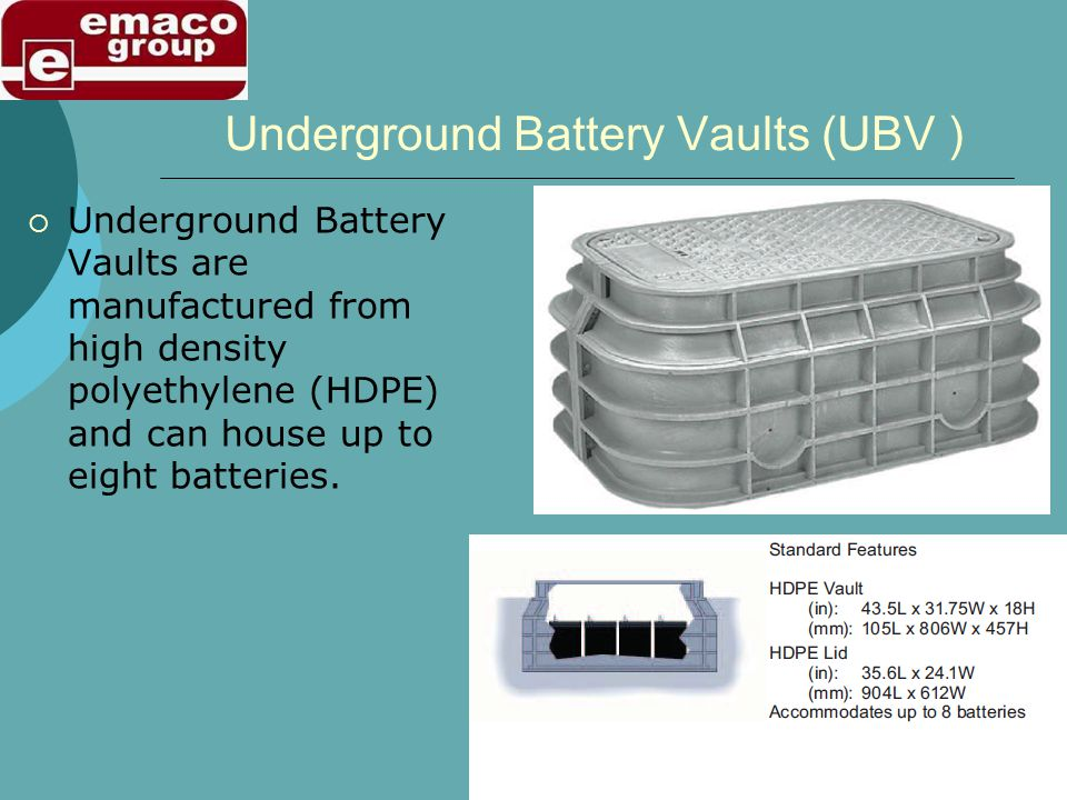 Underground Battery Vaults (UBV ) Underground Battery Vaults are manufactured from high density polyethylene (HDPE) and can house up to eight batterie